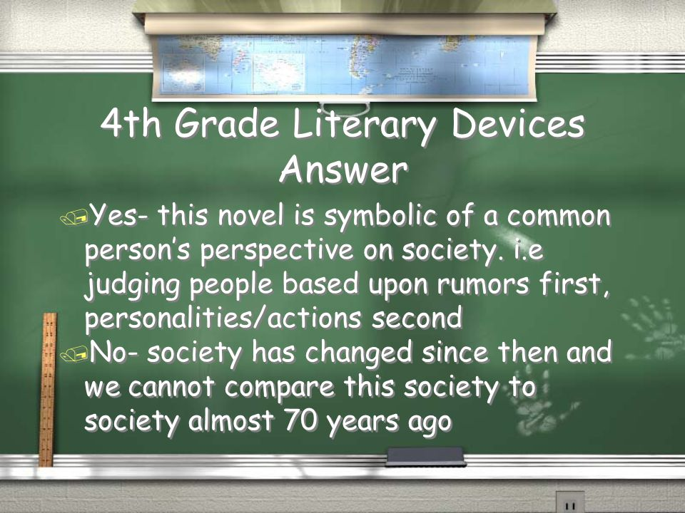 4th Grade Literary Devices Question / An allegory is where every aspect of the novel is symbolic of a larger abstract concept and/or an important historical event.