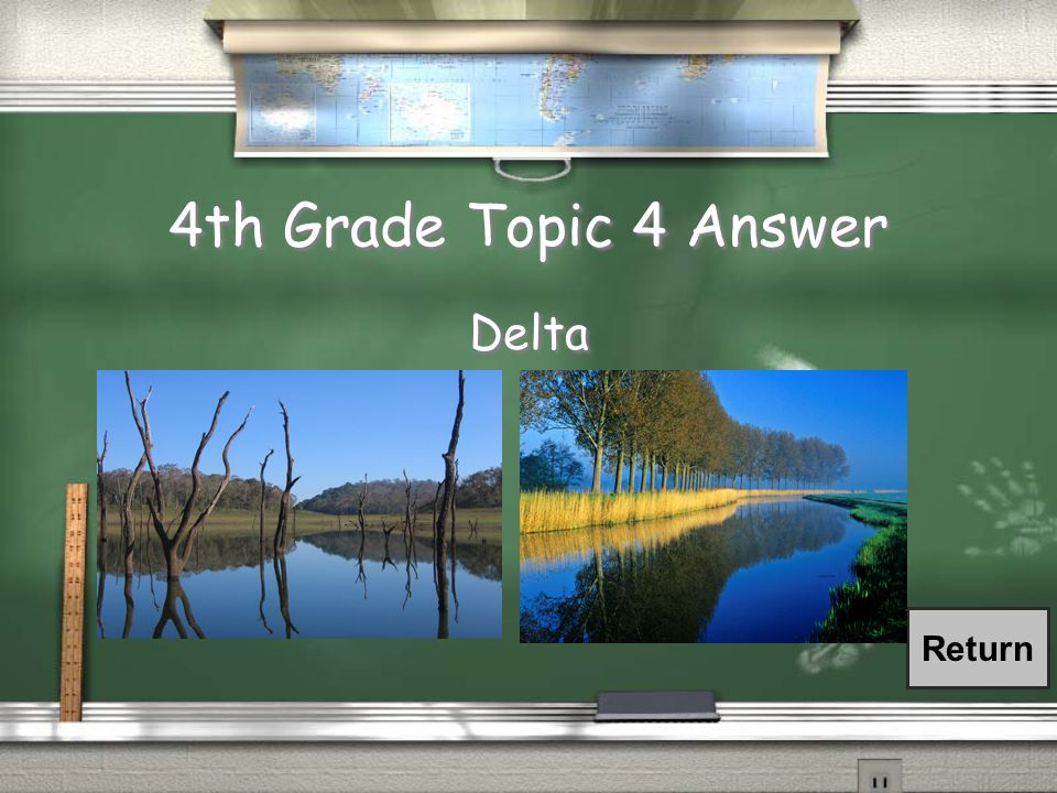 4th Grade Topic 4 Question / What can form by a river's deposition of rich eroded soil and other materials from farm lands up river