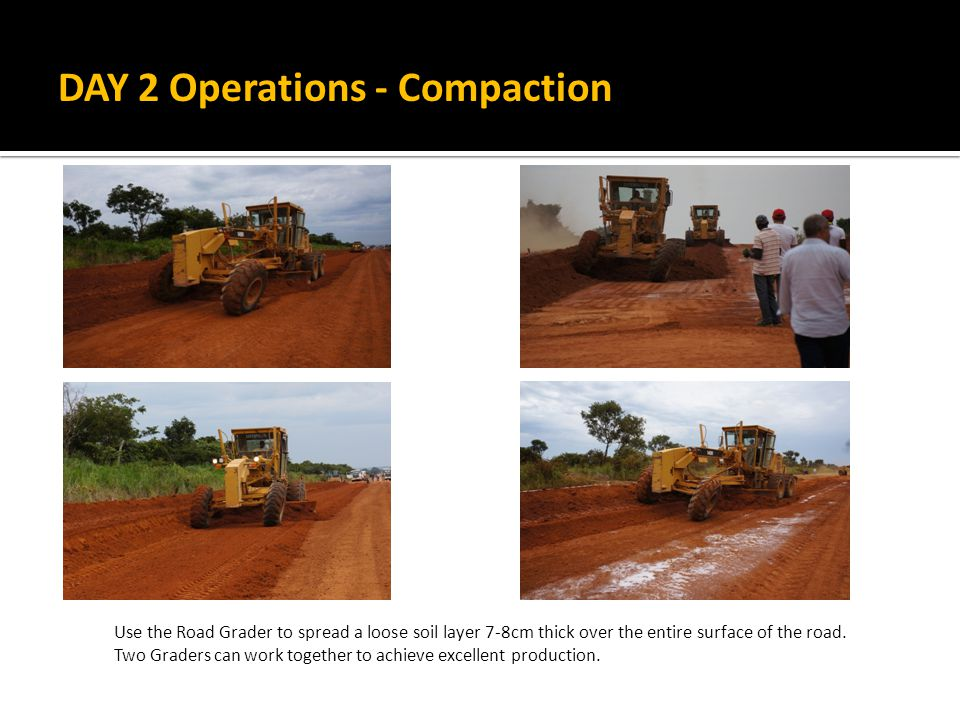 Use the Road Grader to spread a loose soil layer 7-8cm thick over the entire surface of the road.