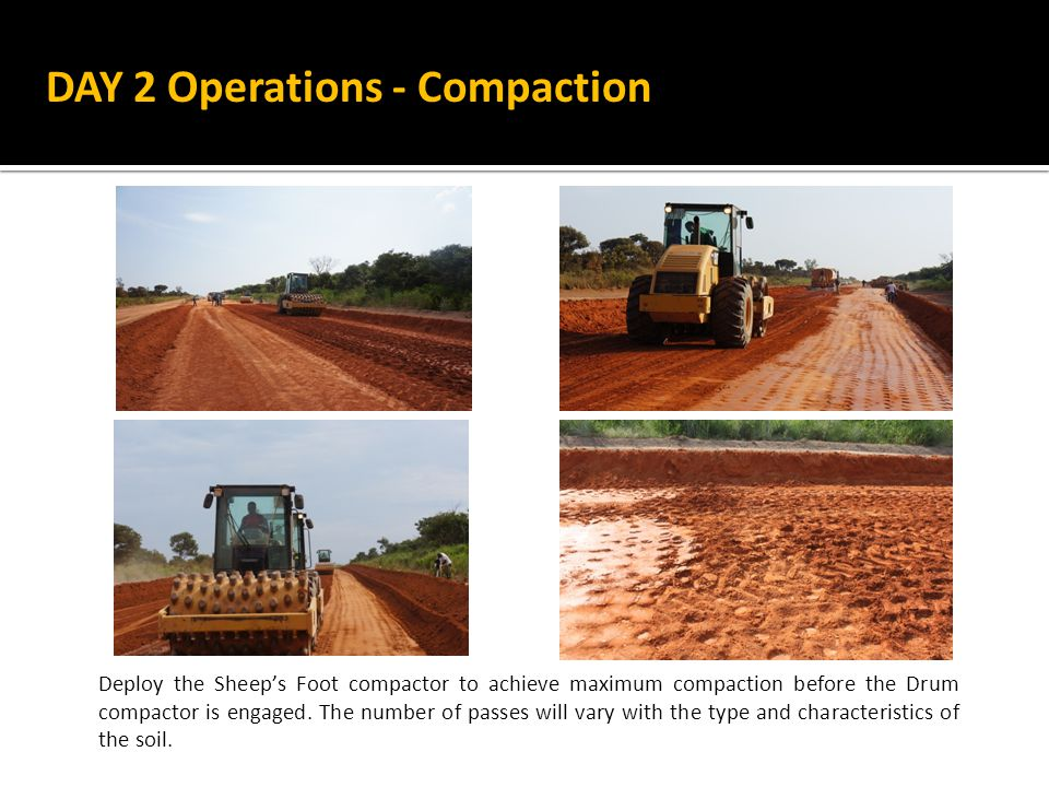Deploy the Sheep's Foot compactor to achieve maximum compaction before the Drum compactor is engaged.