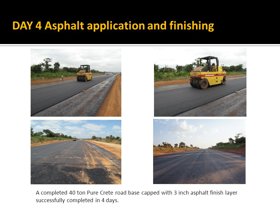 A completed 40 ton Pure Crete road base capped with 3 inch asphalt finish layer successfully completed in 4 days.