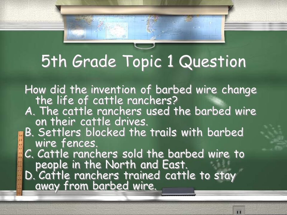 5th Grade Topic 1 Question How did the invention of barbed wire change the life of cattle ranchers.