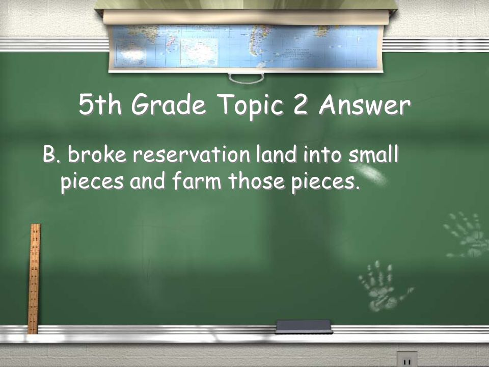 5th Grade Topic 2 Answer B. broke reservation land into small pieces and farm those pieces.
