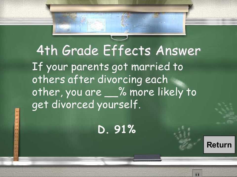 4th Grade Effects Question / If your parents got married to others after divorcing each other, you are __% more likely to get divorced yourself.