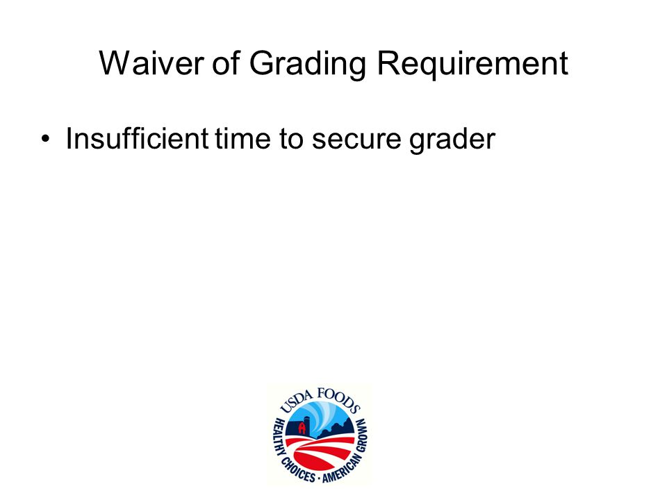 Waiver of Grading Requirement Insufficient time to secure grader Cost of grader excessive