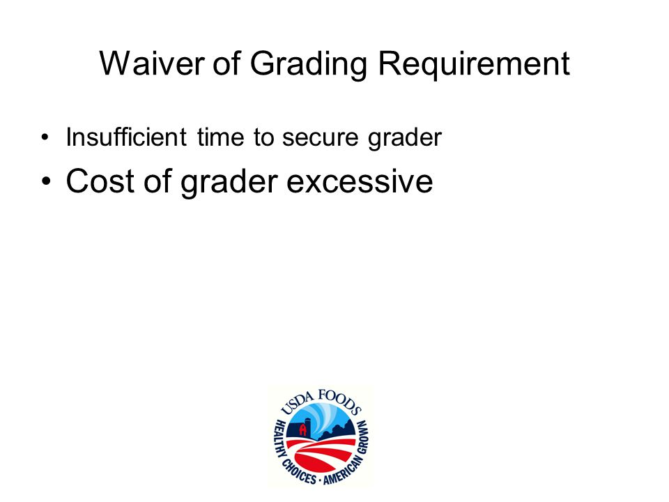 Waiver of Grading Requirement Insufficient time to secure grader Cost of grader excessive State needs product immediately
