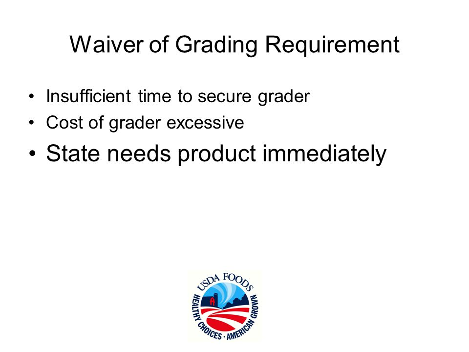 Process Control Certification Program (PCCP) & Guaranteed Return Option (GRO) Value-added grading service AMS grader performs review of processor's QC & HACCP procedures Once PCCP in place then can process under GRO if approved by FNS & AMS No grading certificates generated under GRO
