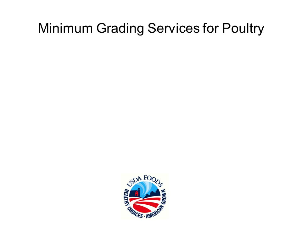 Formulation verification Processing & fabrication procedure verification Batter & breading verification, if applicable Portion control & individual weights Metal detection Freezing requirements Test weighing, and Condition Examination Minimum Grading Services for Poultry