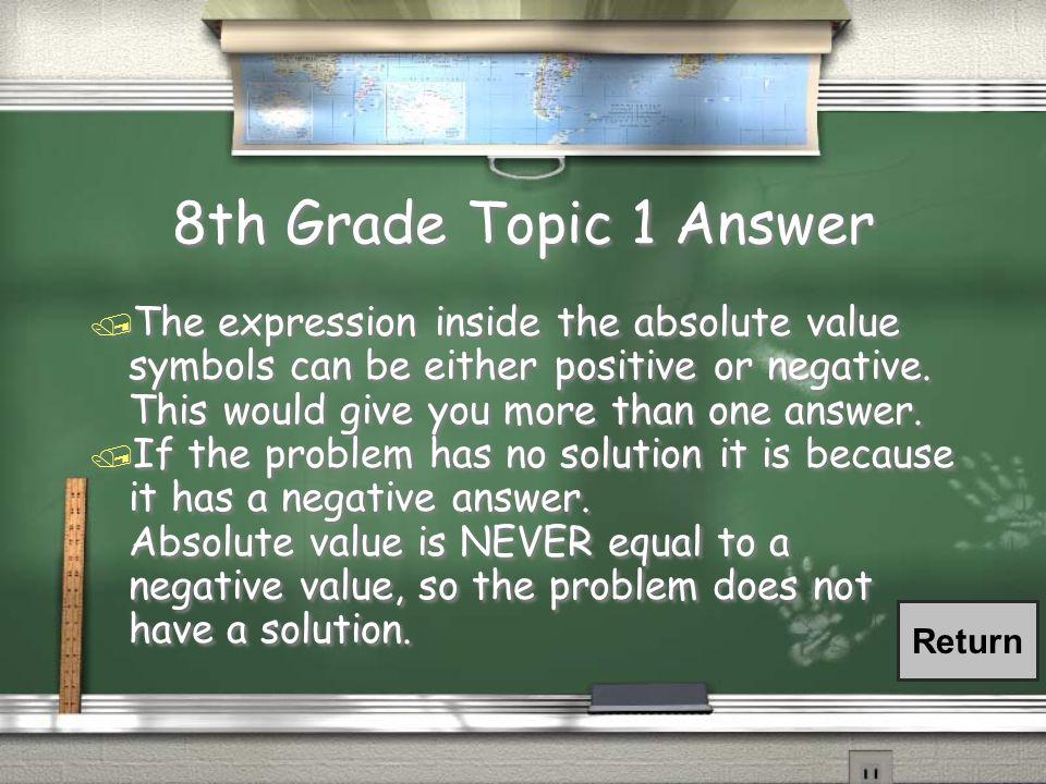 8th Grade Topic 1 Question / Why can absolute value equations have more than one solution or no solution?