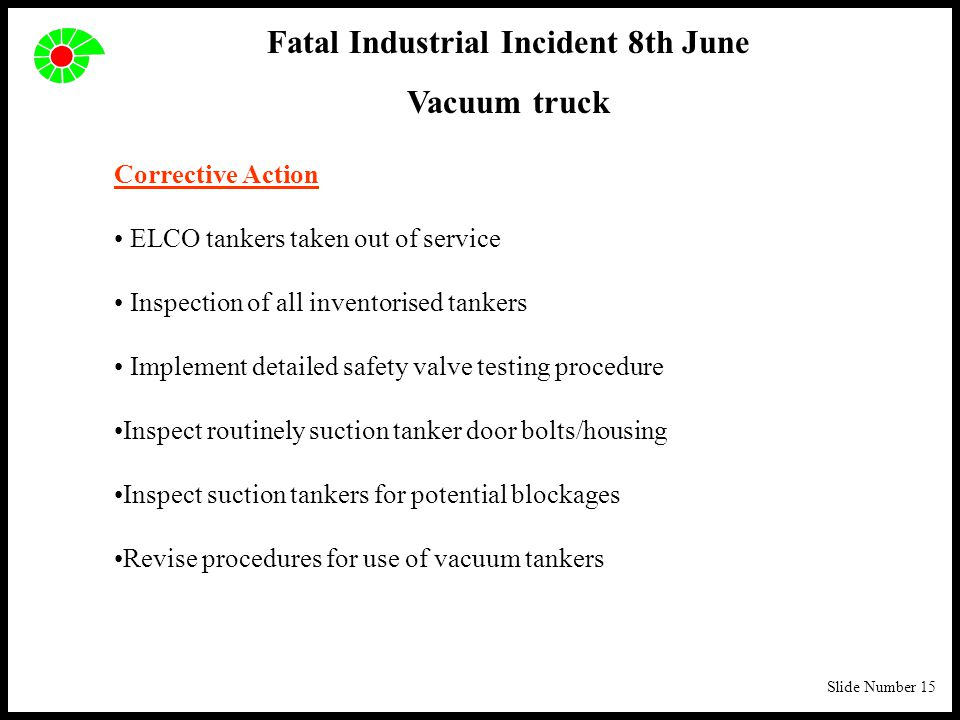 Slide Number 15 Corrective Action ELCO tankers taken out of service Inspection of all inventorised tankers Implement detailed safety valve testing pro