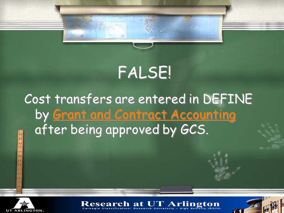 Cost transfers are entered in DEFINE by Department Administrators. o TRUE o FALSE o TRUE o FALSE Cost Transfers 19