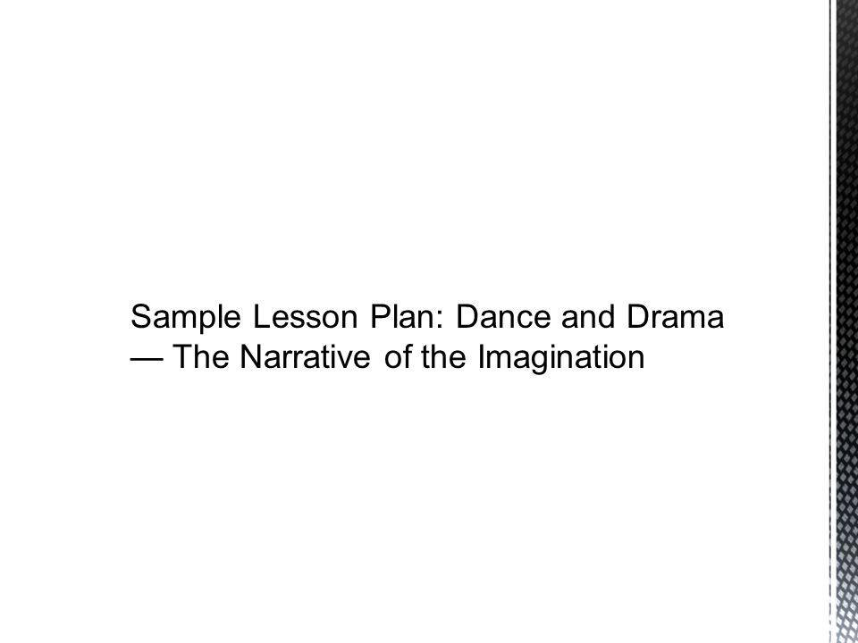Sample Lesson Plan: Dance and Drama — The Narrative of the Imagination