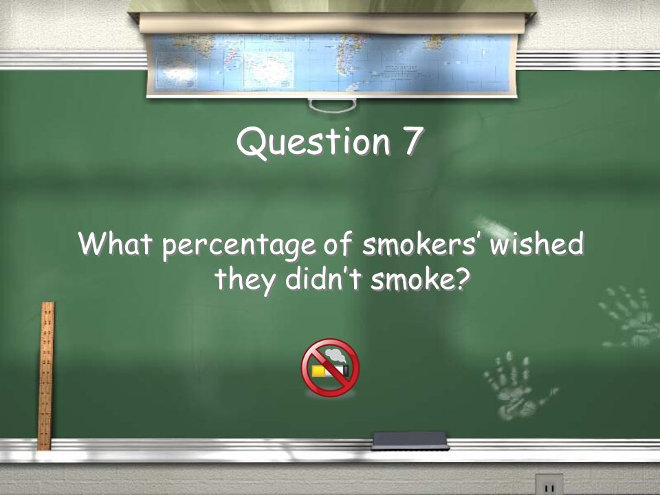Question 7 What percentage of smokers' wished they didn't smoke