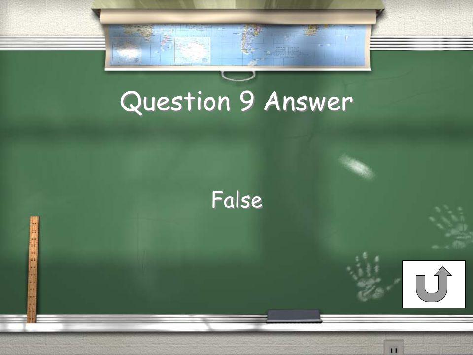 Question 9 Answer False