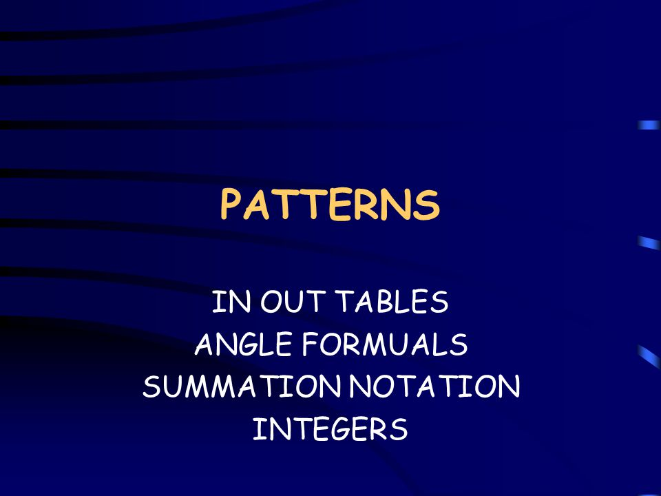 PATTERNS IN OUT TABLES ANGLE FORMUALS SUMMATION NOTATION INTEGERS