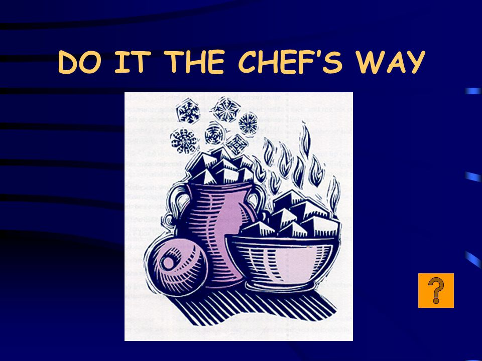 DO IT THE CHEF'S WAY
