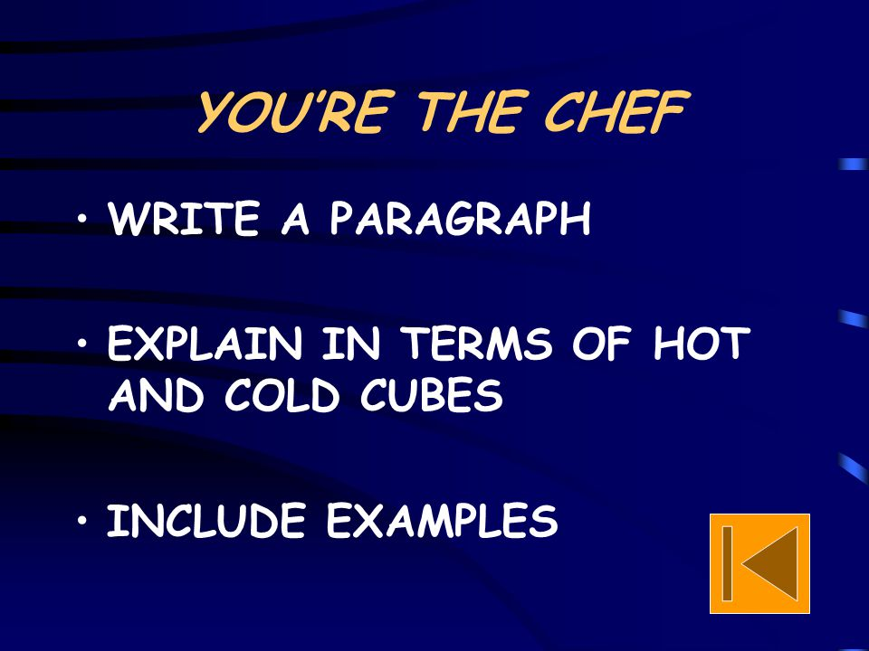 YOU'RE THE CHEF WRITE A PARAGRAPH EXPLAIN IN TERMS OF HOT AND COLD CUBES INCLUDE EXAMPLES