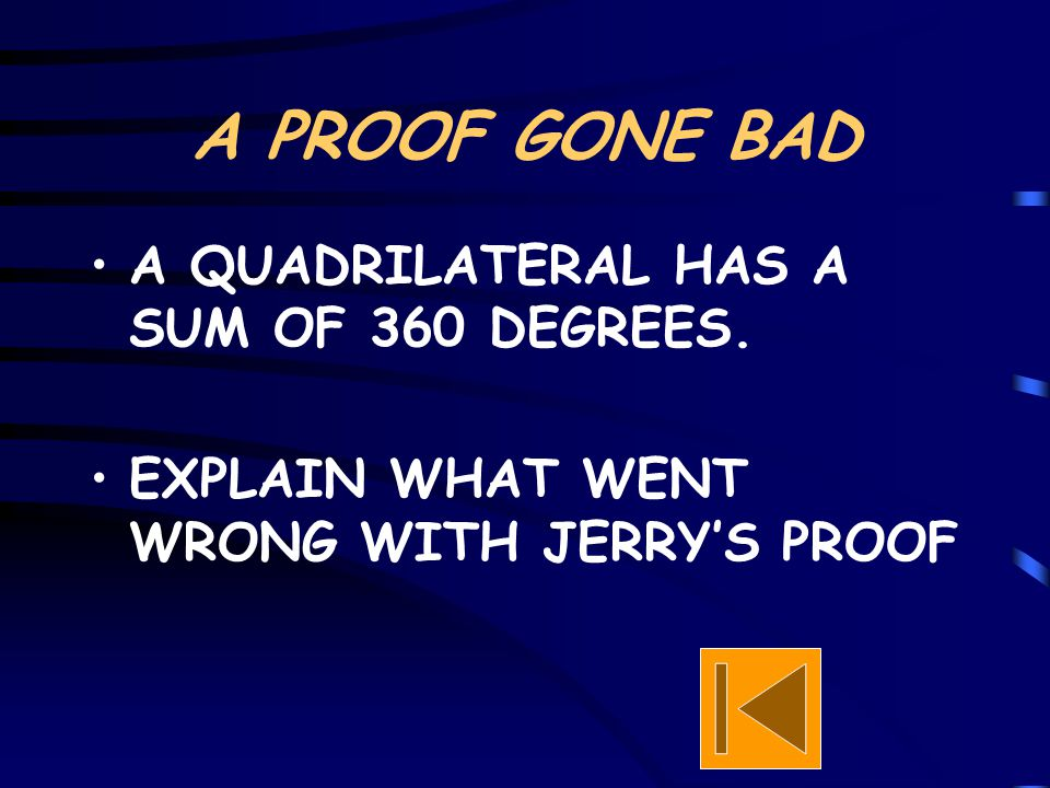 A PROOF GONE BAD A QUADRILATERAL HAS A SUM OF 360 DEGREES. EXPLAIN WHAT WENT WRONG WITH JERRY'S PROOF