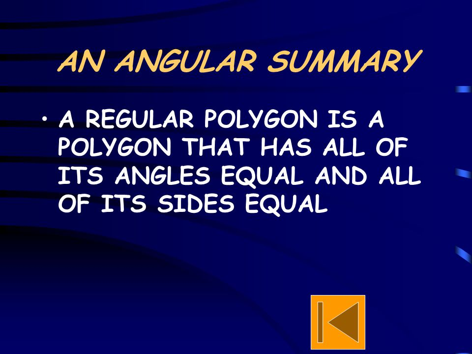 AN ANGULAR SUMMARY A REGULAR POLYGON IS A POLYGON THAT HAS ALL OF ITS ANGLES EQUAL AND ALL OF ITS SIDES EQUAL