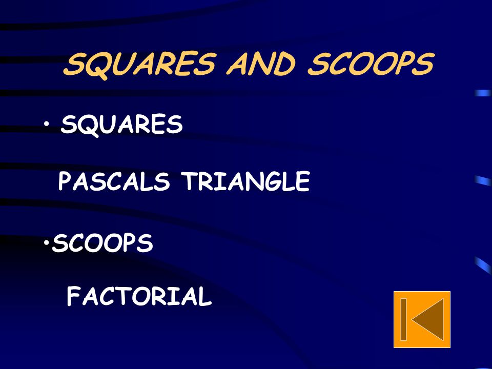 SQUARES AND SCOOPS SQUARES PASCALS TRIANGLE SCOOPS FACTORIAL