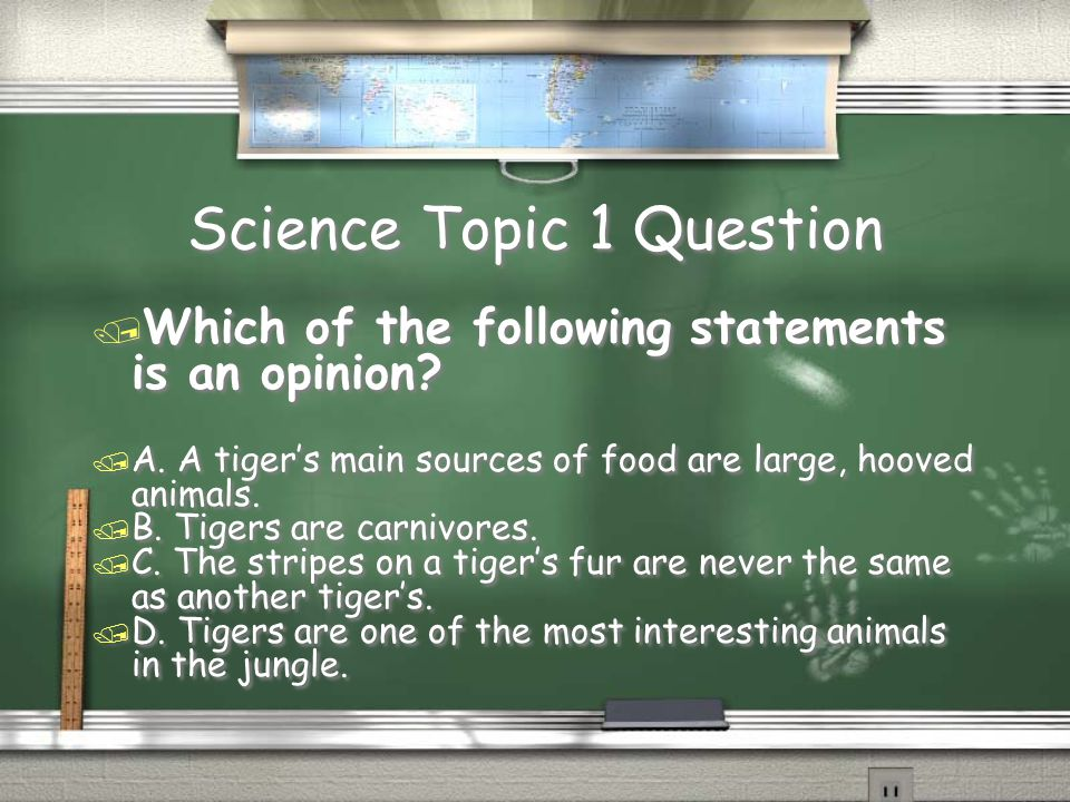 Science Topic 1 Question / Which of the following statements is an opinion.