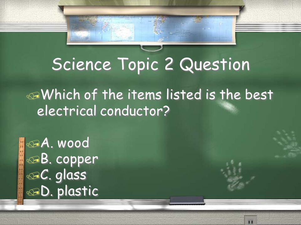 Science Topic 2 Question / Which of the items listed is the best electrical conductor.