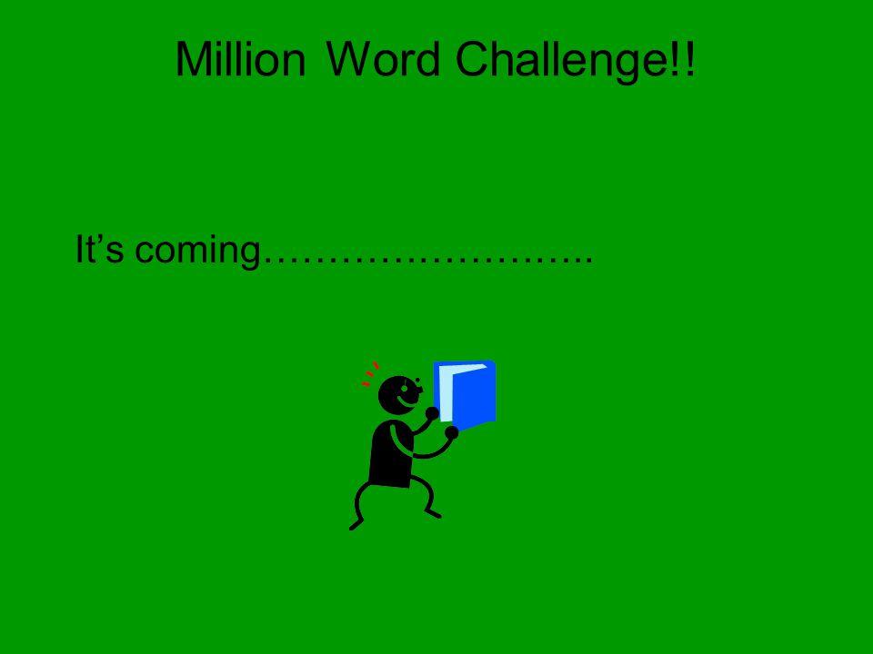Million Word Challenge!! It's coming……………………..