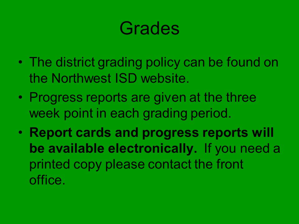 Grades The district grading policy can be found on the Northwest ISD website.