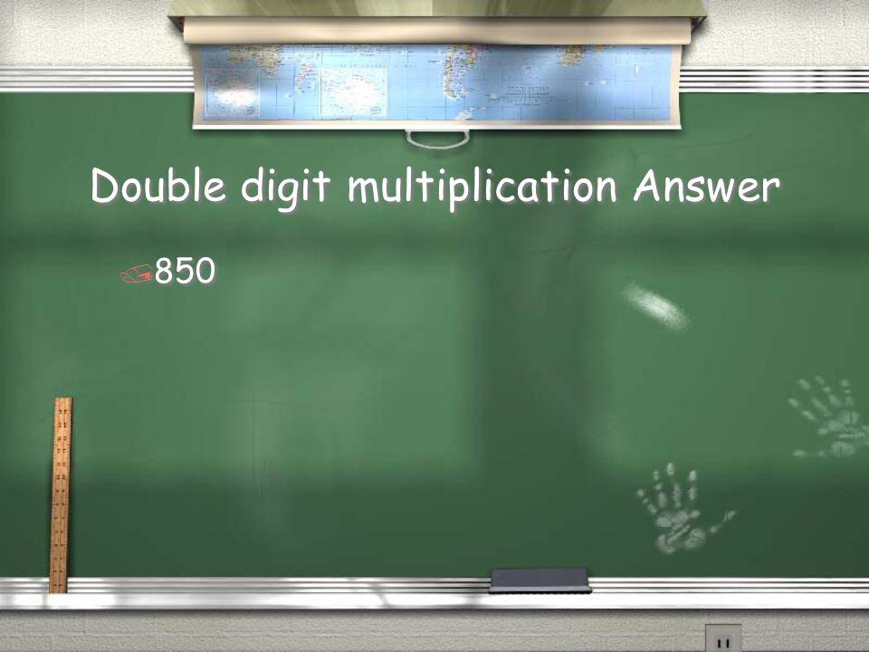 Double digit multiplication Question / 25 * 34