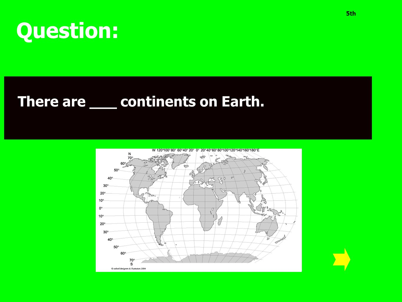 5th Question: There are ___ continents on Earth.