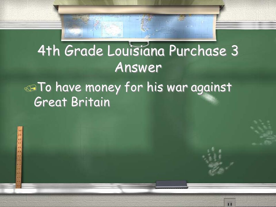 4th Grade Louisiana Purchase 3 Question / Why did Napoleon want to sell the Louisiana Territory