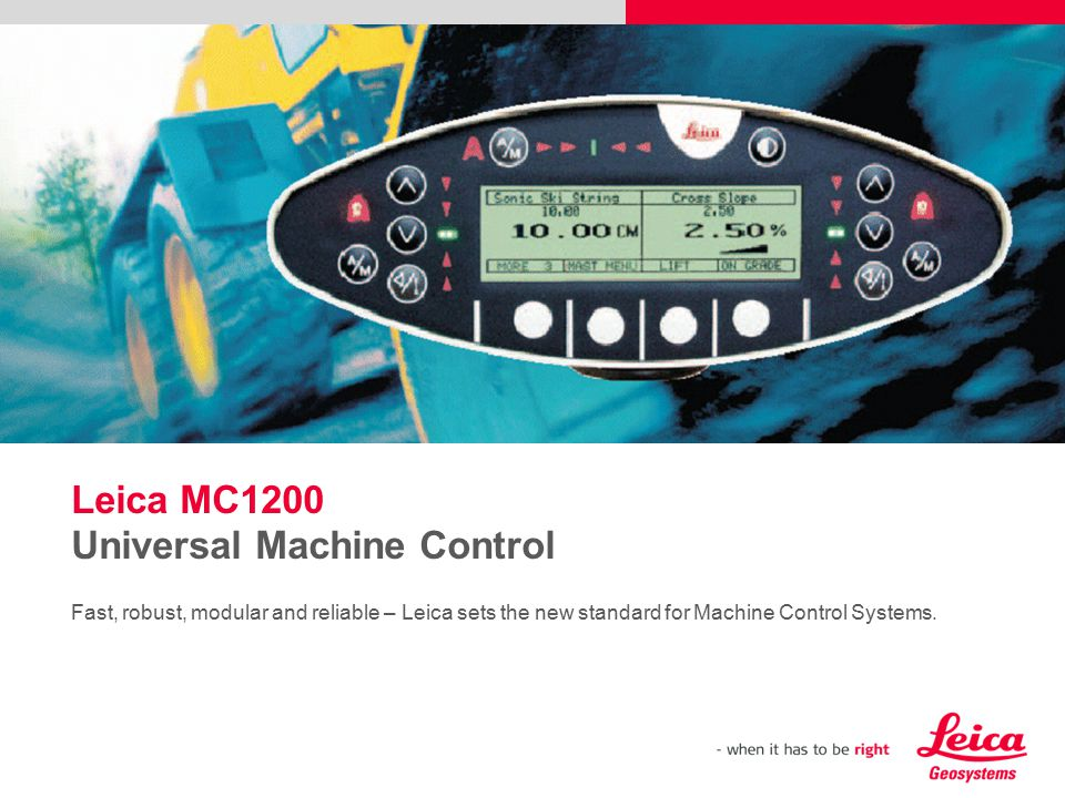 2- Leica MC1200 - Universal Machine Control - MC1200 Contents  MC1200 – History  MC1200 – System Overview  MC1200 – Field of Applications  MC1200 – Options  MC1200 – Key Customer Profiles  MC1200 – Top 21 Features  MC1200 – Competitive Analysis  MC1200 – Outlook  MC1200 – Ordering  MC1200 – Sales Collateral