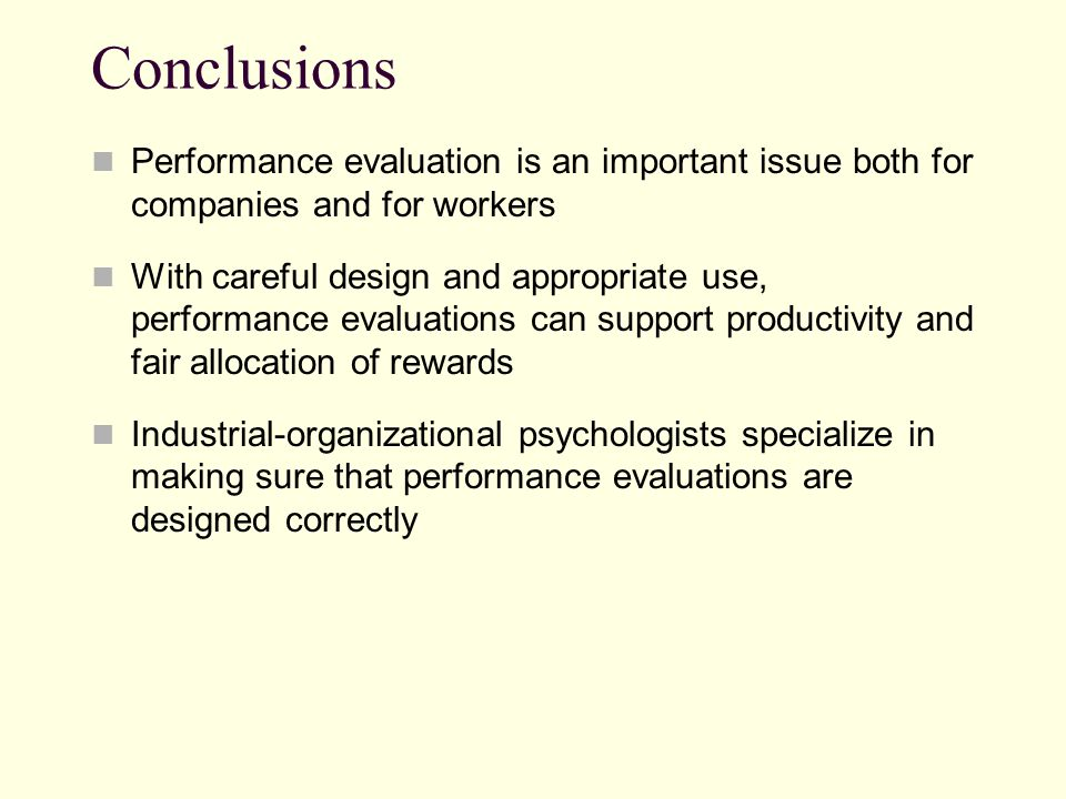 Conclusions Performance evaluation is an important issue both for companies and for workers With careful design and appropriate use, performance evalu