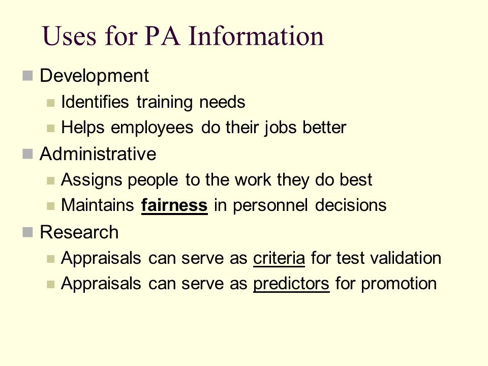 Uses for PA Information Development Identifies training needs Helps employees do their jobs better Administrative Assigns people to the work they do b