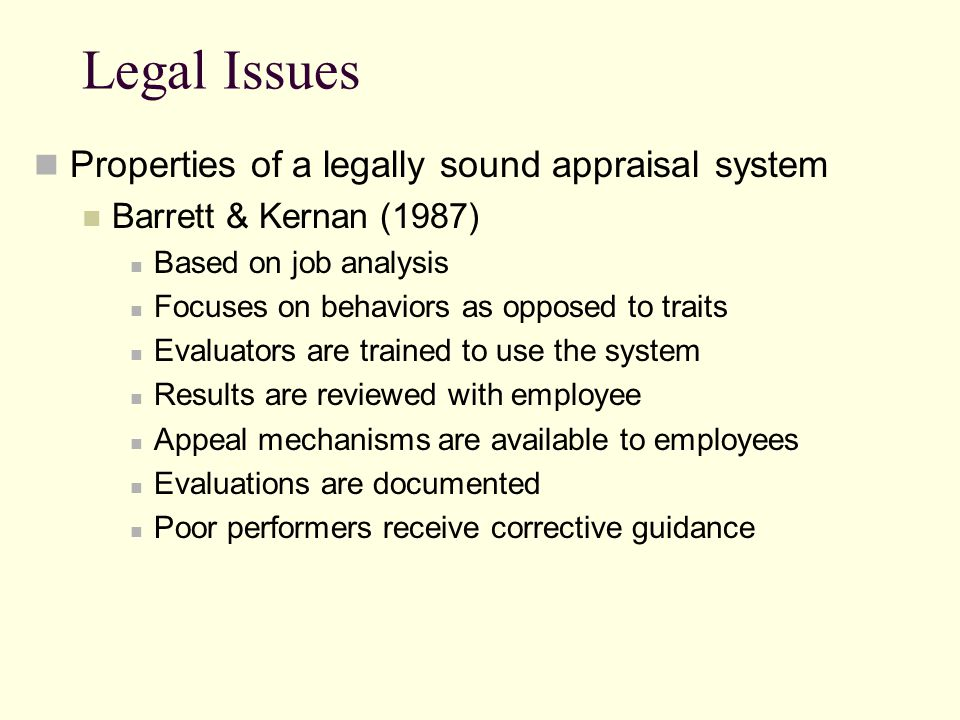 Legal Issues Properties of a legally sound appraisal system Barrett & Kernan (1987) Based on job analysis Focuses on behaviors as opposed to traits Ev