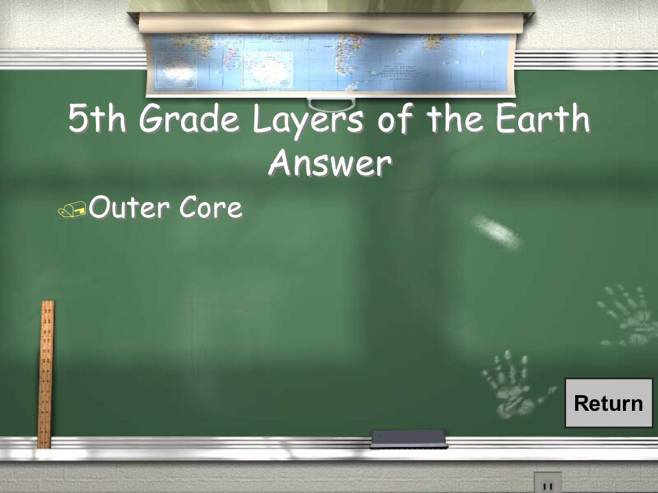 5 th Grade Layers of the Earth Question CRUST 5 to 25 miles thick and up to 1,600 F MANTLE 1,800 miles thick and up to 8,000 F OUTER CORE 1,400 miles thick and up to 11,000 F What layer of the earth is the arrow pointing to?