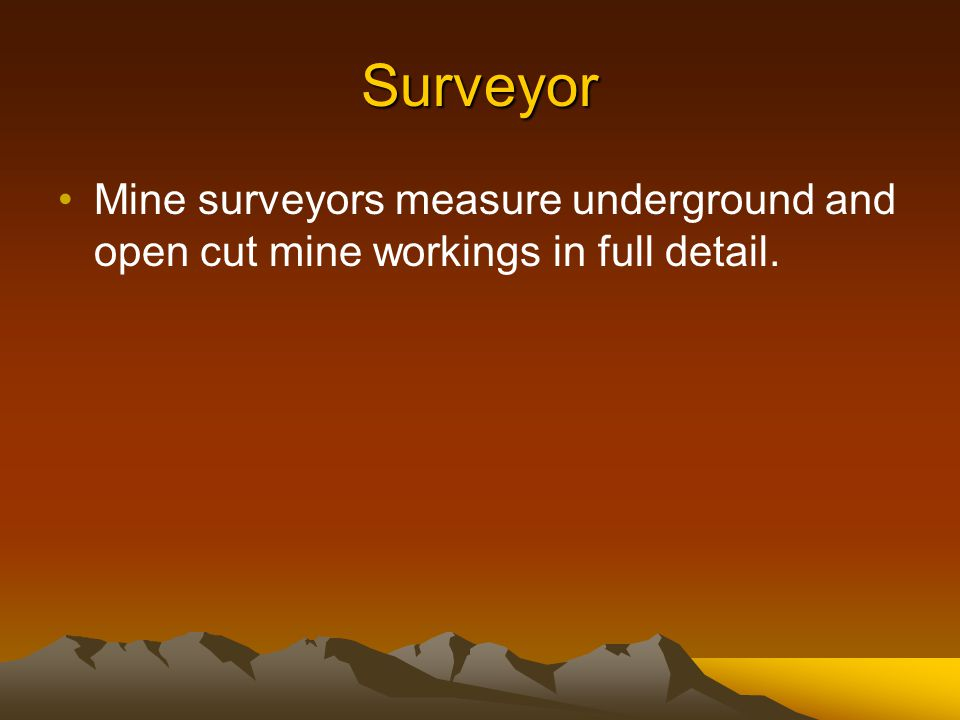 Surveyor Mine surveyors measure underground and open cut mine workings in full detail.