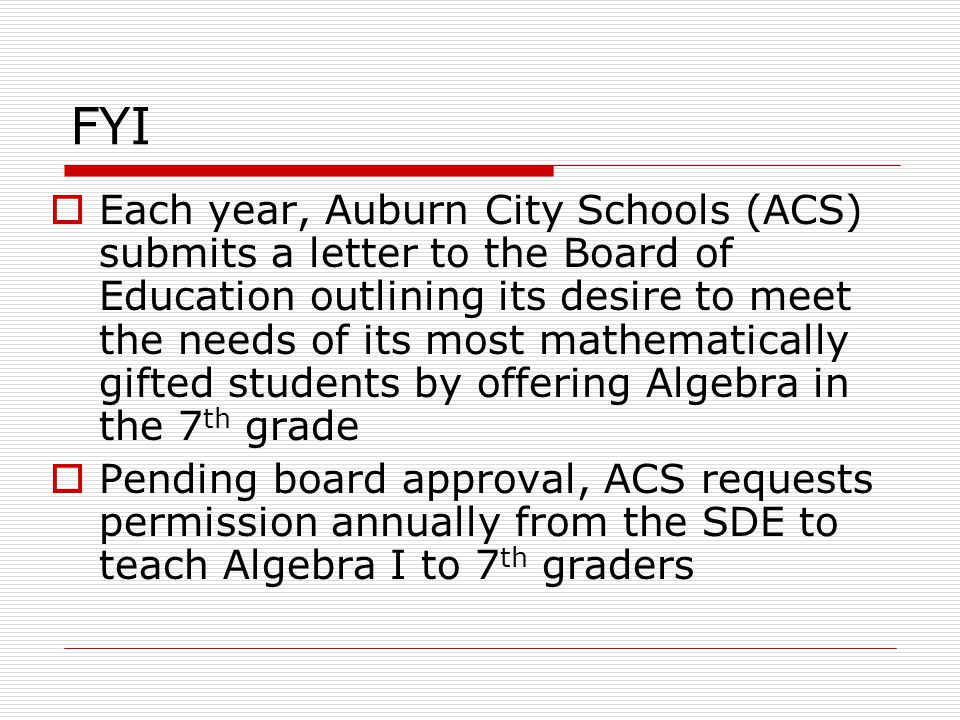 FYI  Each year, Auburn City Schools (ACS) submits a letter to the Board of Education outlining its desire to meet the needs of its most mathematicall