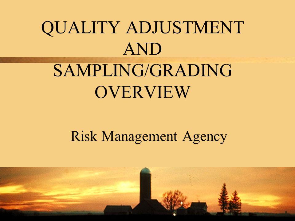 QUALITY ADJUSTMENT AND SAMPLING/GRADING OVERVIEW Risk Management Agency