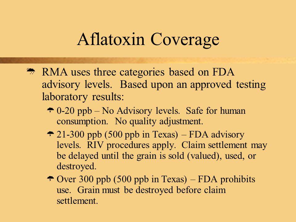Aflatoxin Coverage  RMA uses three categories based on FDA advisory levels.