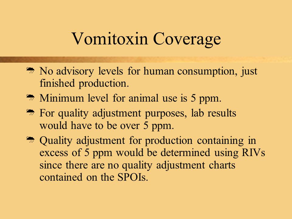 Vomitoxin Coverage  No advisory levels for human consumption, just finished production.
