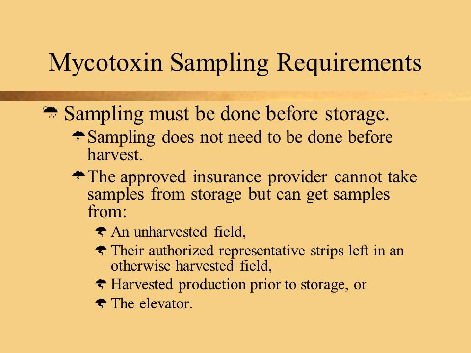Mycotoxin Sampling Requirements  Sampling must be done before storage.