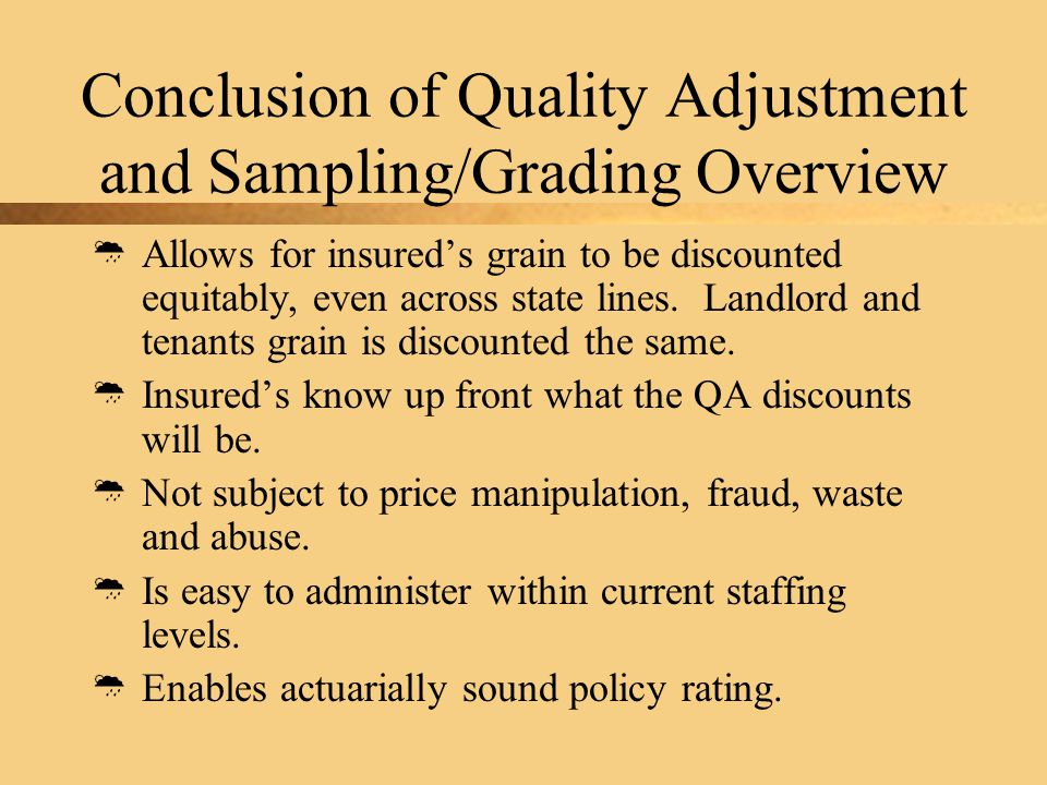 Conclusion of Quality Adjustment and Sampling/Grading Overview  Allows for insured's grain to be discounted equitably, even across state lines.