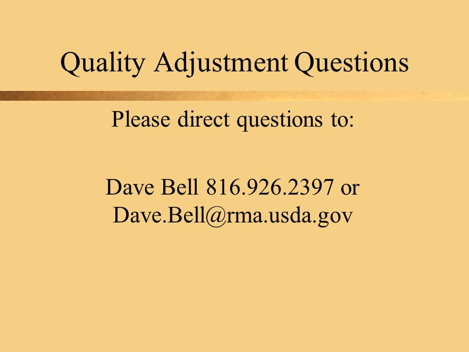 Quality Adjustment Questions Please direct questions to: Dave Bell 816.926.2397 or Dave.Bell@rma.usda.gov