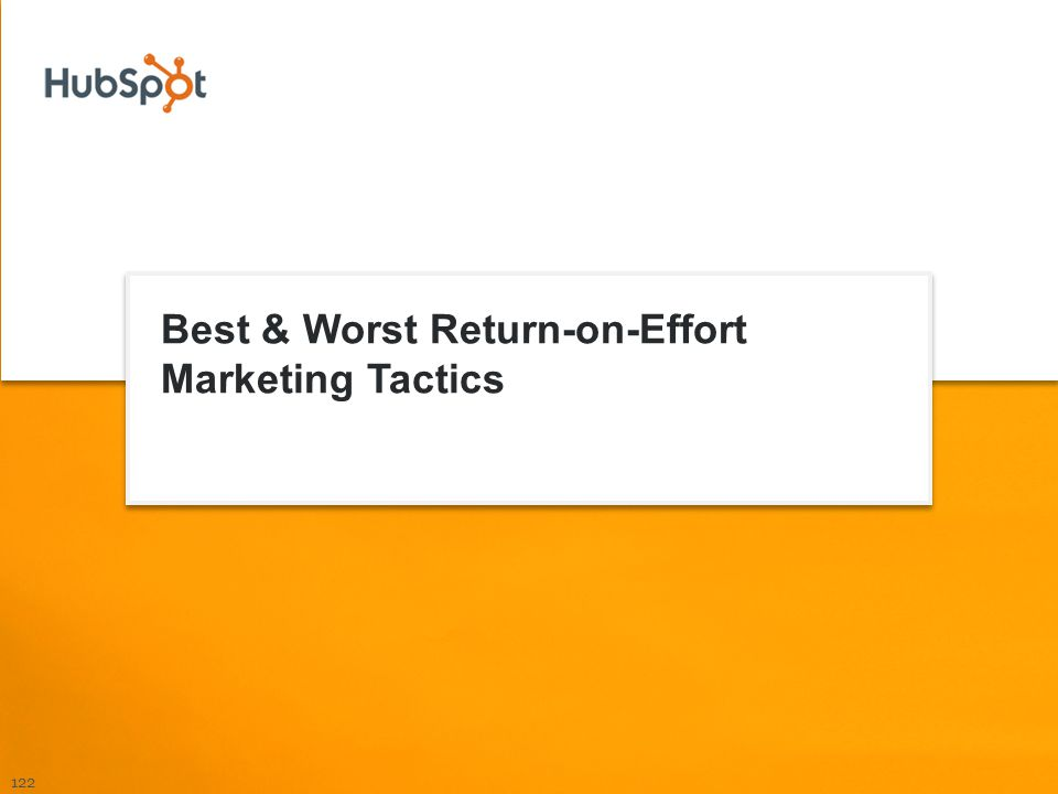 Best & Worst Return-on-Effort Marketing Tactics 122