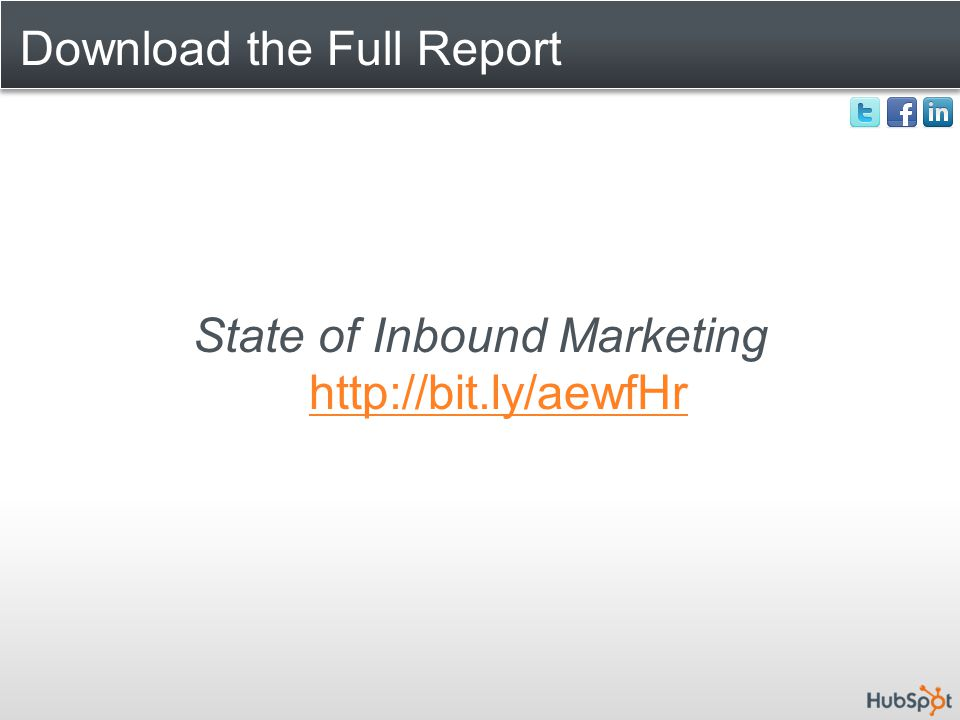 Download the Full Report State of Inbound Marketing http://bit.ly/aewfHr http://bit.ly/aewfHr