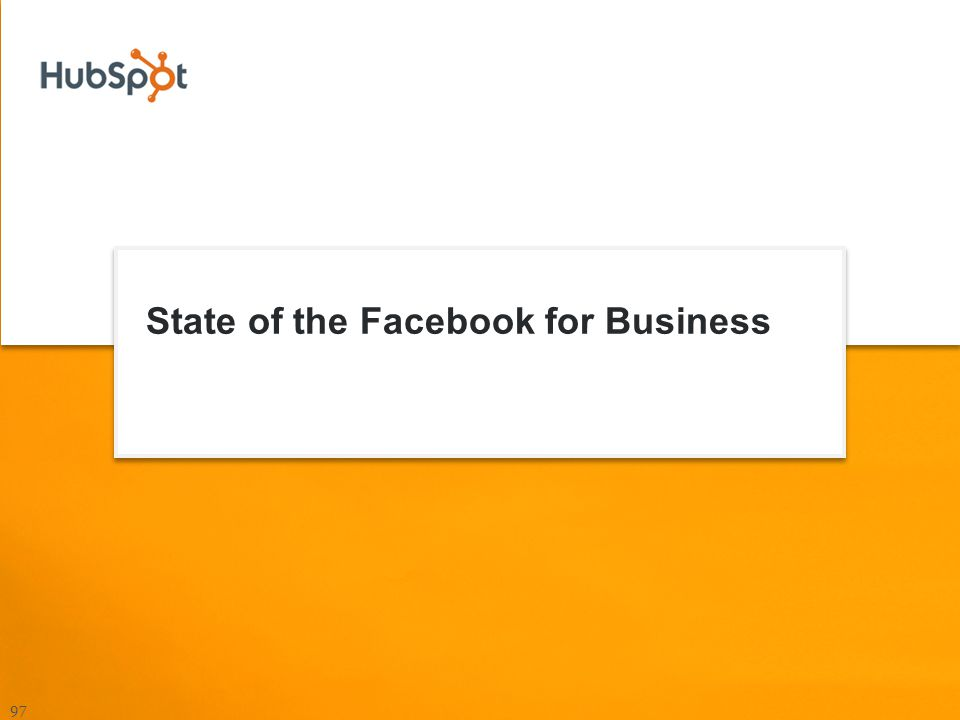 State of the Facebook for Business 97