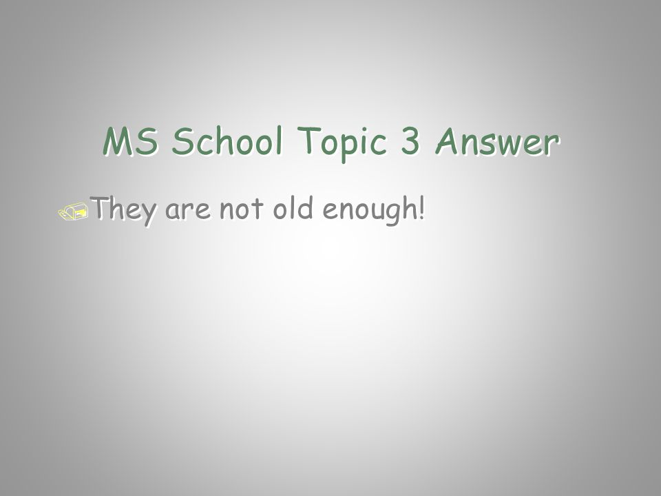 MS School Topic 3 Question / Why are Middle School students / not allowed to drive automobiles.