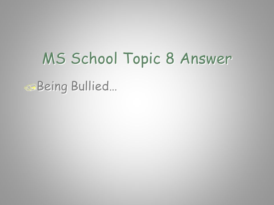 MS School Topic 8 Question / What is a common and difficult / situation in school for many students / in today's middle schools? / What is a common an