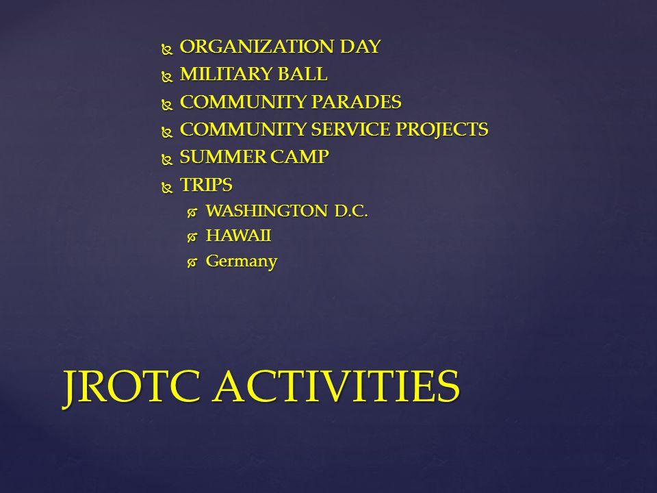  ORGANIZATION DAY  MILITARY BALL  COMMUNITY PARADES  COMMUNITY SERVICE PROJECTS  SUMMER CAMP  TRIPS  WASHINGTON D.C.  HAWAII  Germany JROTC A